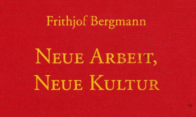 Frithjof Bergmann: Neue Arbeit – Neue Kultur