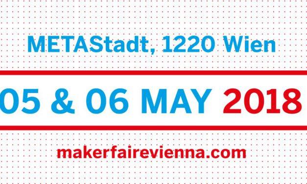 5. & 6. Mai 2018 Maker Faire Vienna