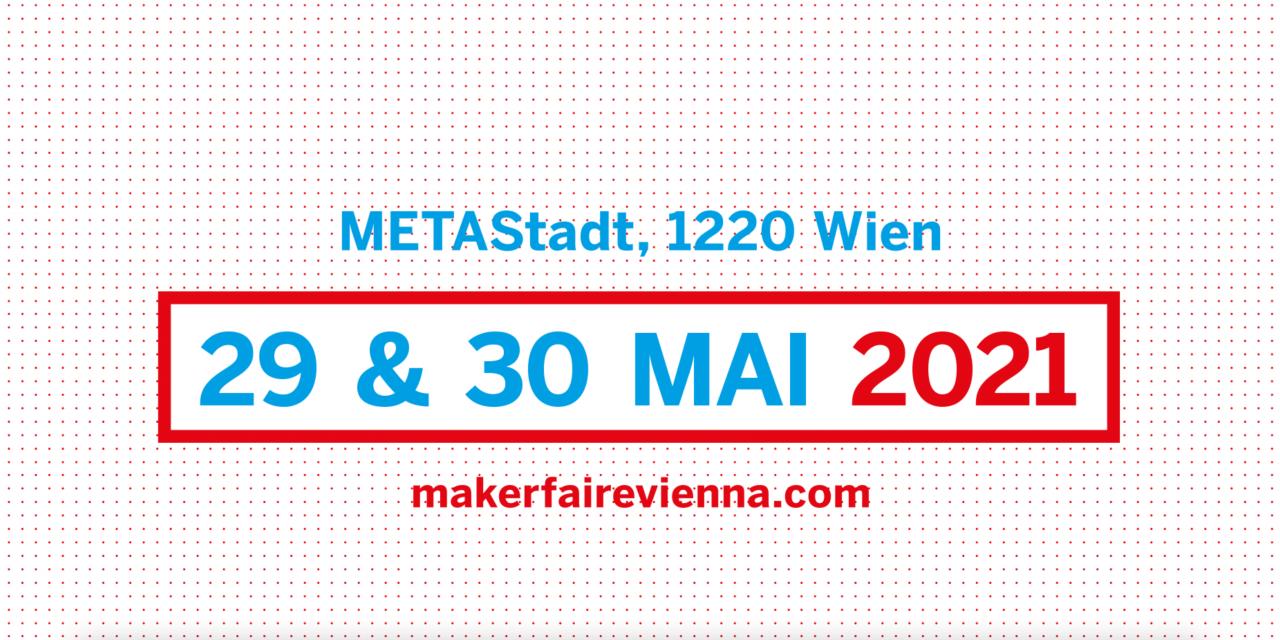 29. & 30.5.2021 Maker Faire Vienna